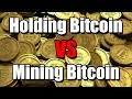 Mining Bitcoin VS Holding Bitcoin | Which Is More Profitable??