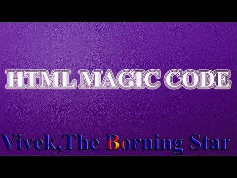 HTML Magic Code||Vivek,The Borning Star||Must Watch