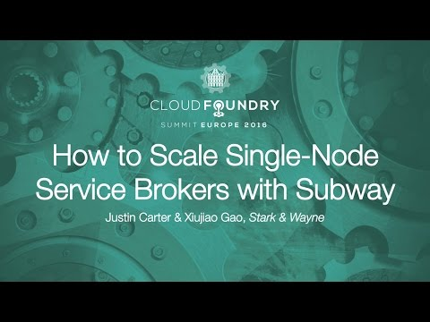 How to Scale Single-Node Service Brokers with Subway - Justin Carter & Xiujiao Gao, Stark & Wayne