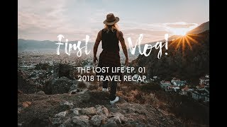 FIRST TRAVEL VLOG! 2018 Travel Recap | The Lost Life Episode 1