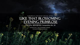 그 꽃 피우는 달맞이꽃처럼[Like That Blossoming Evening Primrose] - 2016 Music by 랩소디[Rhapsodies]