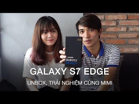 [Smartphone] Unbox Galaxy S7 Edge nguyên seal giá cực rẻ cùng Mimi - Tony Phùng