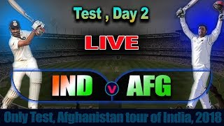 INDIA VS AFGHANISTAN Test Match Day 2 Live Score , 2018 Series