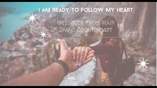 Message from Your Divine Counterpart - I am Ready to Follow My Heart