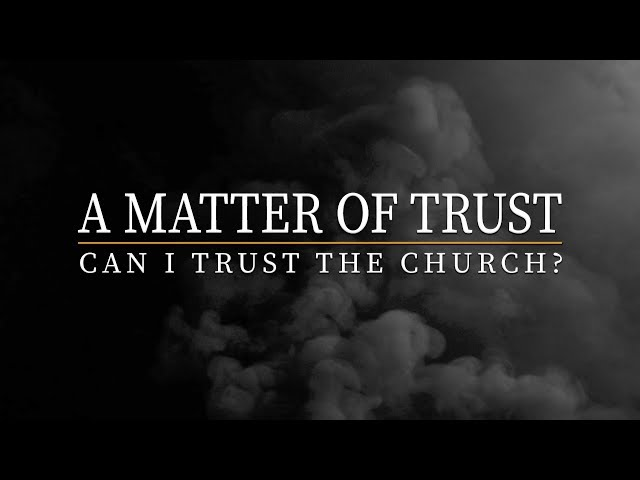 August 26, 2018: David Chotka - A Matter of Trust: Can I Trust The Church?