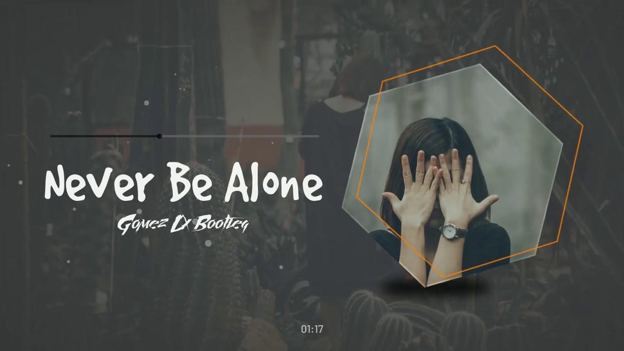 TheFatRat - Never Be Alone (Gomez Lx Bootleg)