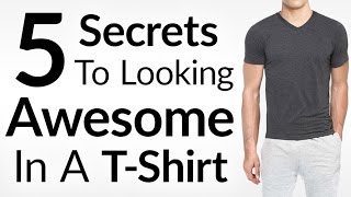 Wear A T-Shirt And Look AWESOME   5 Secrets To Look Stylish In A Tee   Perfect Fitting T Shirt