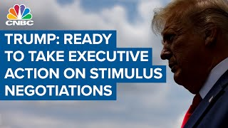 Stimulus negotiations end for day, Trump ready to take executive action