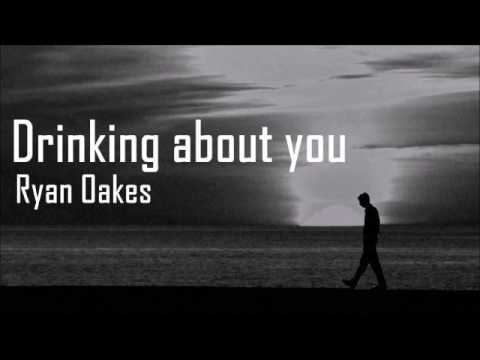 Ryan Oakes- Drinking About You (Clean Version)