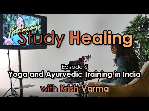 Study Healing Episode 6: Yoga and Ayurvedic Training in India with Krish Varma