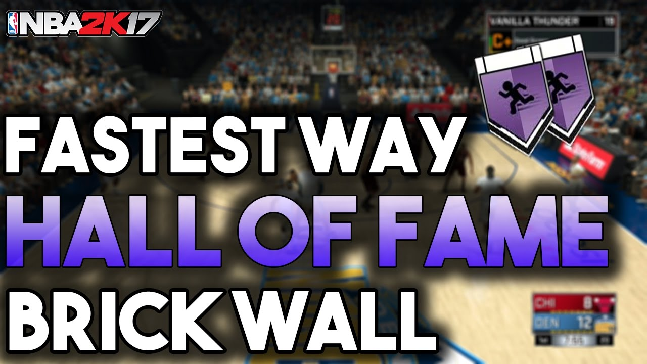 Fastest Way To Get Hall Of Fame Brick Wall Badge Nba 2k17 Mycareer
