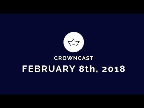 CrownCast - February 8th, 2018