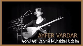 Ayfer Vardar - Gönül Gel Seninle Muhabbet Edelim Resimi