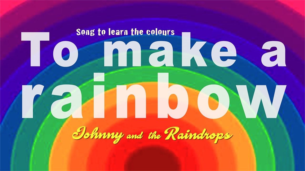 To Make A Rainbow Johnny The Raindrops Rainbow Colours Song Youtube