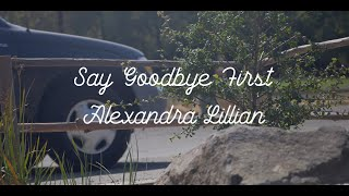 Alexandra Lillian - Say Goodbye First (Official Music Video)