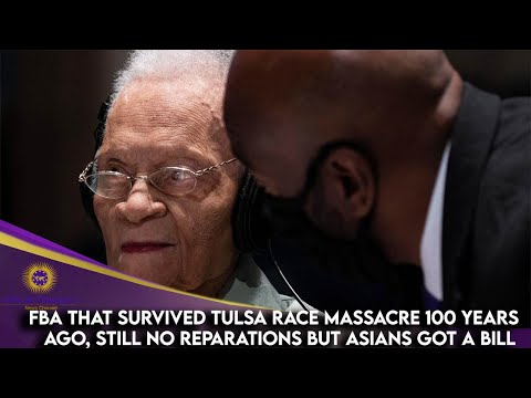 FBA That Survived Tulsa Race Massacre 100 Years Ago, Still No Reparations But Asians Got A Bill