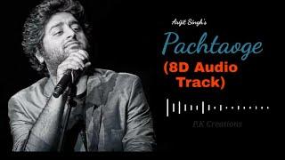 Pachtaoge | Full 8D Audio (3D Remix) Song | Arijit Singh (2020) | P.K Creations |