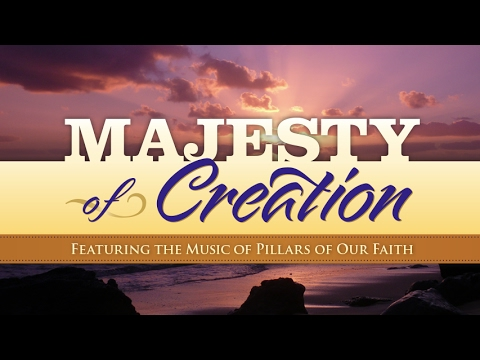Majesty of Creation  Featuring Music from Pillars of Our Faith