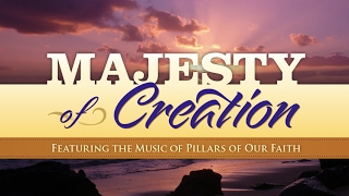 """Majesty of Creation - Featuring Music from """"Pillars of Our Faith"""""""