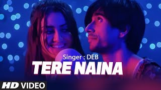 Tere Naina Latest Video Song | Deb Feat. Natalia Nunes | Latest Full Video Song 2018