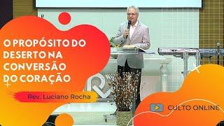 O PROPÓSITO DO DESERTO NA CONVERSÃO DO CORAÇÃO - Rev. Luciano Rocha