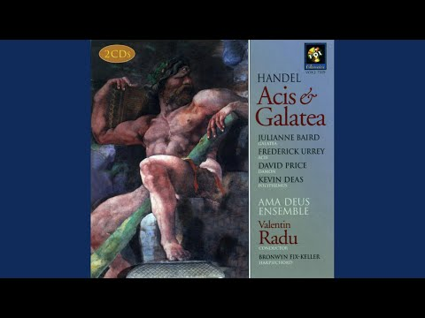 Acis And Galatea, Hwv 49 - Act I: Recitative: Oh! Didst Thou Know The Pains Of Absent Love...