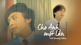 Cho Anh Một Lần | Hồ Quang Hiếu | Official MV