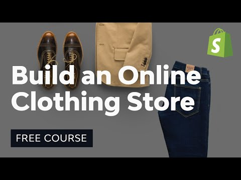 How to Build an Online Clothing Store with Shopify   FREE COURSE