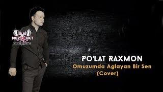 Po Lat Raxmon Omuzumda Aglayan Bir Sen Cover Youtube