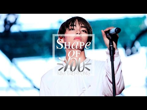 Taehyung | SHAPE OF YOU [fmv]