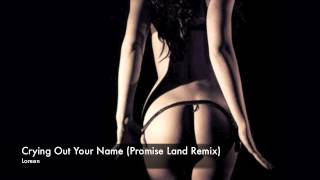 Loreen - Crying Out Your Name (Promise Land Remix)