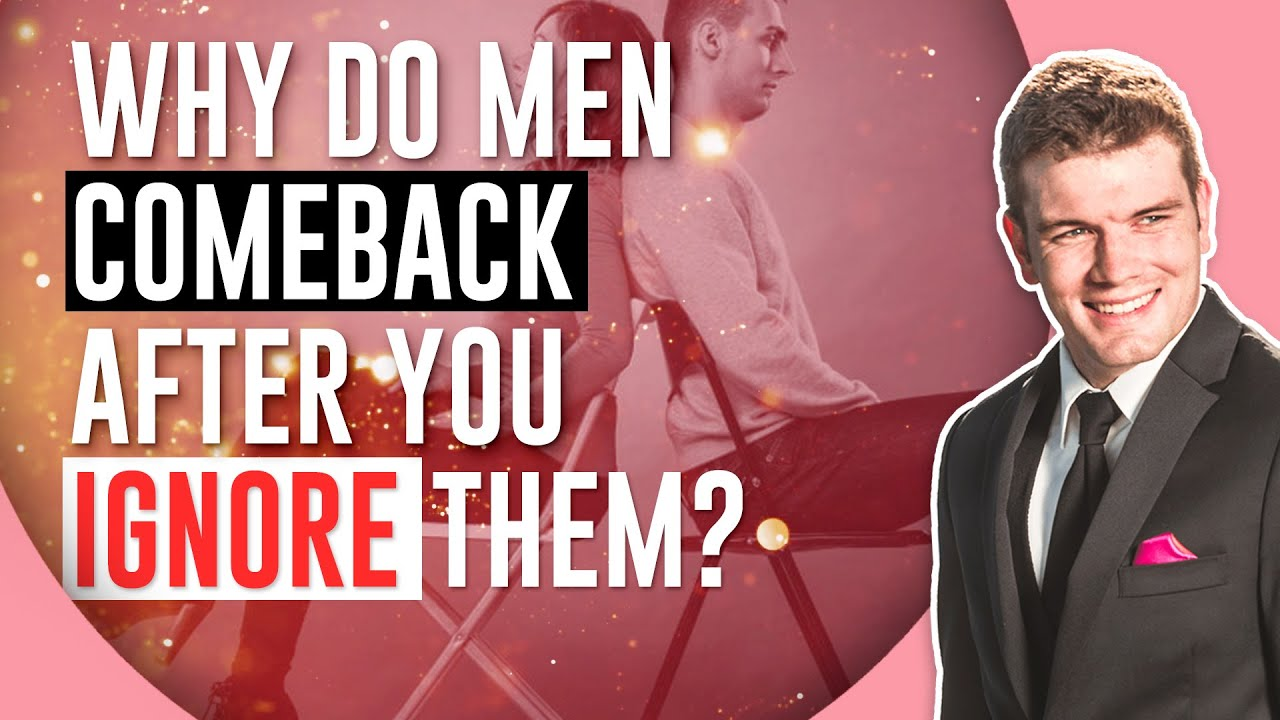 Why Do Men Come Back After You Ignore Them?