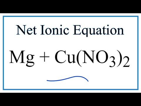 How To Write The Net Ionic Equation For Mg + Cu(NO3)2 = Cu + Mg(NO3)2