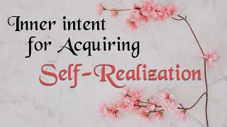 Inner intent for Acquiring Self-Realization