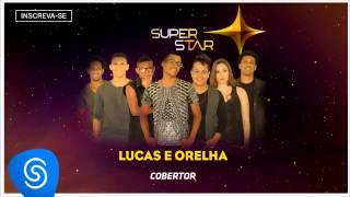 Lucas e Orelha - Cobertor (SuperStar 2015) [Áudio Oficial]