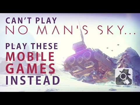 CAN'T PLAY NO MAN'S SKY? PLAY THESE IOS & ANDROID GAMES INSTEAD