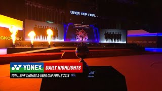 Uber Cup Rewind 2018 | Day 8 YONEX Daily Highlights