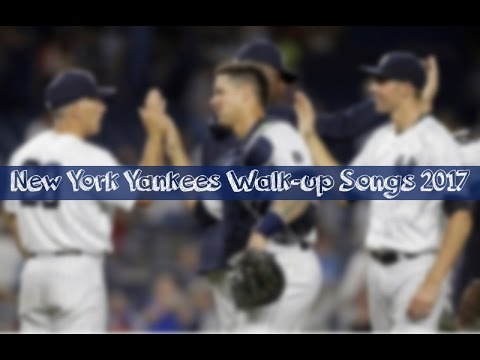 New York Yankees Walk Up Songs April 2017