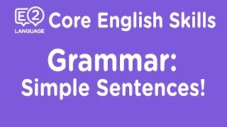 E2 Core Skills Lecture Grammar Simple Sentences