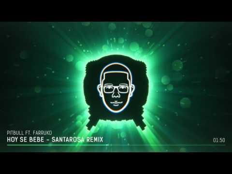 Pitbull ft. Farruko - Hoy Se Bebe [ Santarosa Remix ]