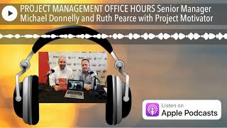 PROJECT MANAGEMENT OFFICE HOURS Senior Manager Michael Donnelly and Ruth Pearce with Project Motiva