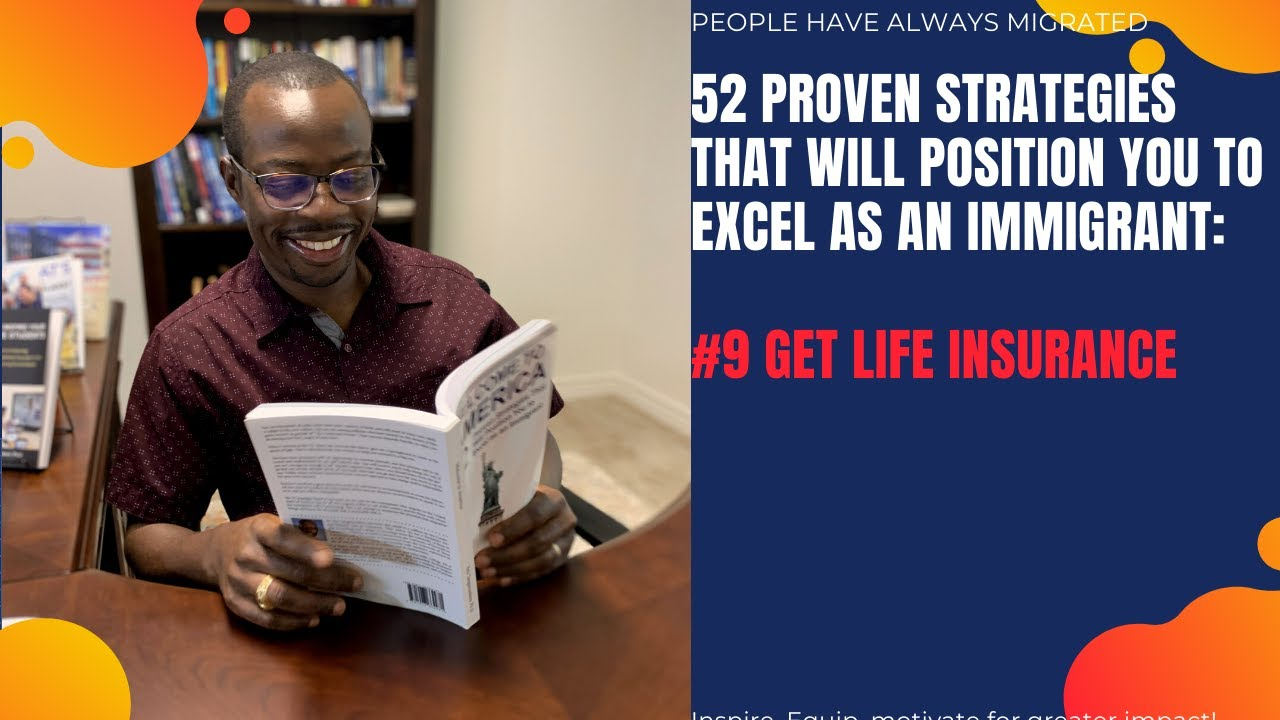 52 Proven Strategies That Will Position You to Excel as an Immigrant # Get Life Insurance
