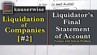 [#2]Liquidation of Companies|[Liquidator's Final Statement of Account]with solved problem|kauserwise