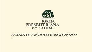 A GRAÇA TRIUNFA SOBRE NOSSO CANSAÇO