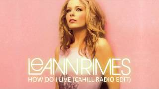 LeAnn Rimes - How Do I Live (Cahill Radio Edit)