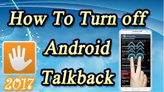 How To Turn off Android Talkback | disable or Remove Accessibility Talkback 2017