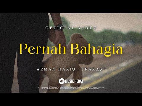 arman-harjo-&-trakast-:-pernah-bahagia-(official-music-video)
