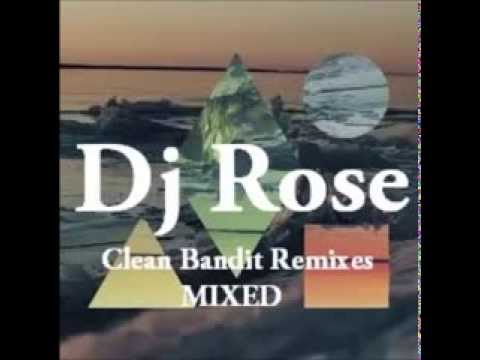 Clean Bandit Remixes - Mixed by Dj Rose