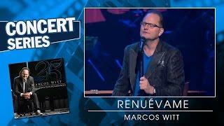 Marcos Witt - Renuévame - 25 Concierto Conmemorativo