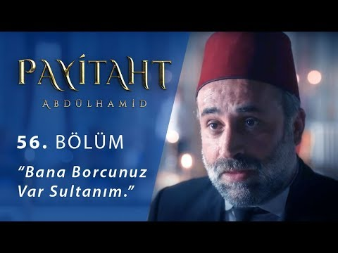 'Bana borcunuz var sultanım.' - Payitaht Abdülhamid 56. Bölüm